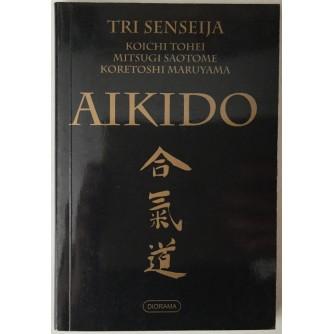 KOICHI TOHEI, MITSUGI SAOTOME, KORETOSHI MARUYAMA: AIKIDO