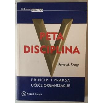 PETER M. SENGE: PETA DISCIPLINA, PRINCIPI I PRAKSA UČEĆE ORGANIZACIJE
