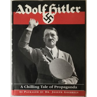 GRUPA AUTORA: ADOLF HITLER, A CHILLING TALE OF PROPAGANDA AS PACKAGED BY DR. JOSEPH GOEBBELS, REPRINTED FORM A 1936 EDITION