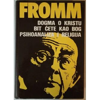 ERICH FROMM: DOGMA O KRISTU, BIT ĆETE KAO BOG, PSIHOANALIZA I RELIGIJA