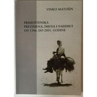VINKO MATOŠIN: PRIMOŠTENSKA PREZIMENA, IMENA I NADIMCI OD 1386. DO 2001. GODINE