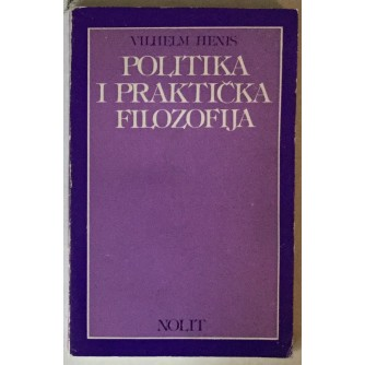 WILHELM HENNIS: POLITIKA I PRAKTIČKA FILOZOFIJA