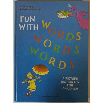 VIŠNJA ANIĆ: FUN WITH WORDS, A PICTURE DICTIONARY FOR CHILDREN (ILUSTRIRAO BRANIMIR DOROTIĆ)