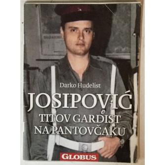 DARKO HUDELIST: JOSIPOVIĆ, TITOV GARDIST NA PANTOVČAKU (SPECIJALNO GLOBUSOVO IZDANJE)