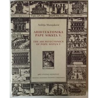 ANDRIJA MUTNJAKOVIĆ: ARHITEKTONIKA PAPE SIKSTA V./THE ARCHITECTONICS OF POPE SIXTUS V