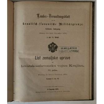 LIST ZEMALJSKE UPRAVE ZA HRVATSKO-SLAVONSKU VOJNU KRAJINU, VII. GODINA (SIEČANJ DO KONCA PROSINCA 1878.) KOMAD I. DO VI..