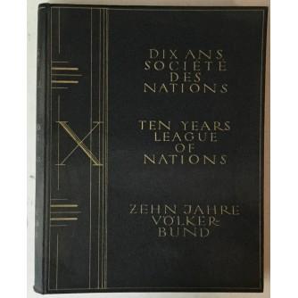 DIX ANS, SOCIETE DES NATIONES/TEN YEARS, LEAGUE OF NATIONS/ZEHN JAHRE, VOELKERBUND