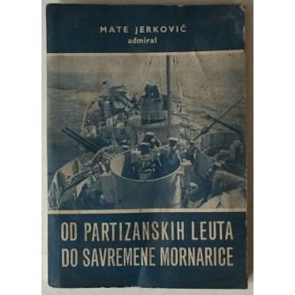 MATE JERKOVIĆ: OD PARTIZANSKIH LEUTA DO SAVREMENE MORNARICE