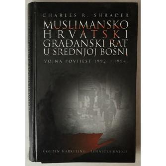 CHARLES R. SHRADER: MUSLIMANSKO-HRVATSKI GRAĐANSKI RAT U SREDNJOJ BOSNI, VOJNA POVIJEST 1992.-1994.