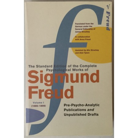 THE STANDARD EDITION OF THE COMPLETE PSYCHOLOGICAL WORKS OF SIGMUND FREUD, VOLUME I (1886-1899), PRE-PSYCHO-ANALYTIC PUBLICATIONS AND UNPUBLISHED DRAFTS