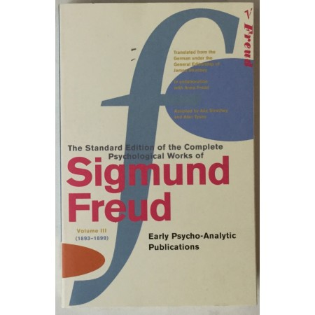 THE STANDARD EDITION OF THE COMPLETE PSYCHOLOGICAL WORKS OF SIGMUND FREUD, VOLUME III (1893-1899), EARLY PSYCHO-ANALYTIC PUBLICATIONS