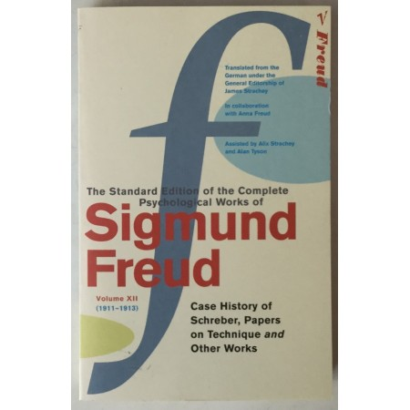 THE STANDARD EDITION OF THE COMPLETE PSYCHOLOGICAL WORKS OF SIGMUND FREUD, VOLUME XII (1911-1913), CASE HISTORY OF SCHREBER, PAPERS ON TECHNIQUE AND OTHER WORKS