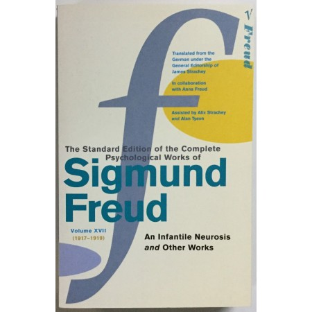 THE STANDARD EDITION OF THE COMPLETE PSYCHOLOGICAL WORKS OF SIGMUND FREUD, VOLUME XVII (1917-1919), AN INFANTILE NEUROSIS AND OTHER WORKS