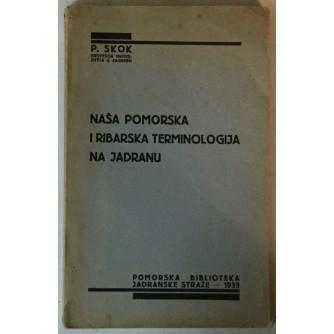 P. SKOK: NAŠA POMORSKA I RIBARSKA TERMINOLOGIJA NA JADRANU, OD KOGA NAUČIŠE JADRANSKI JUGOSLOVENI RIBARSTVO I BRODARSTVO