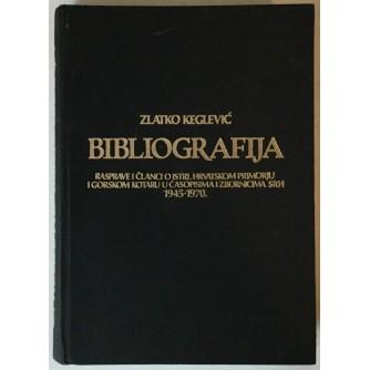 ZLATKO KEGLEVIĆ: BIBLIOGRAFIJA, RASPRACVE I ČLANCI O ISTRI, HRVATSKOM PRIMORJU I GORSKOM KOTARU U ČASOPISIMA I ZBORNICIMA SRH 1945.-1970.
