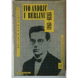 ŽELIMIR BOB JURIČIĆ: IVO ANDRIĆ U BERLINU 1939.-1941.