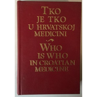 TKO JE TKO U HRVATSKOJ MEDICINI / WHO IS WHO IN CROATIAN MEDICINE