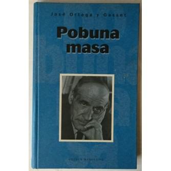 JOSE ORTEGA Y GASSET: POBUNA MASA