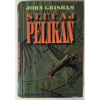 JOHN GRISHAM: SLUČAJ PELIKAN