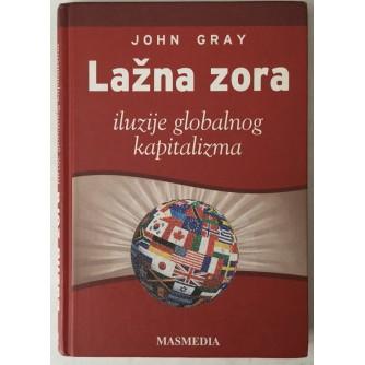 John Gray: Lažna zora, iluzije globalnog kapitalizma