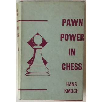 Hans Kmoch: Pawn Power in Chess