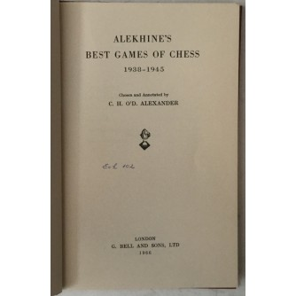 Alekhine's Best Games of Chess 1938- 1945 (Chosen and Annotated by C. H. O'D. Alexander)