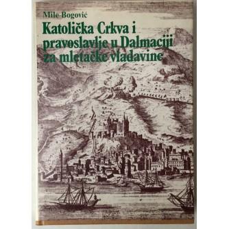 Mile BogoviĆ: Katolička Crkva i pravoslavlje u Dalmaciji za mletačke vladavine