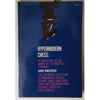 Hypermodern Chess, As Developed in the Games of its Greatest Exponent, Aron Nimzovich (Edited by Fred Reinfeld)