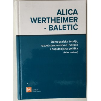 Alica Wertheimer - Baletić: Demografska teorija, razvoj stanovništva Hrvatske i populacijska politika (izbor radova)