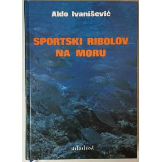 Aldo Ivanišević: Sportski ribolov na moru