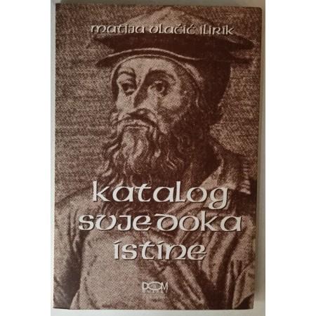 Matija Vlačić Ilirik: Katalog svjedoka istine (odabrana poglavlja)