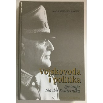 Nada Kisić - Kolanović, Slavko Kvaternik: Vojskovođa i politika: Sjećanja Slavka Kvaternika