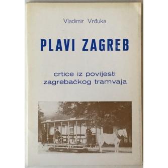 Vladimir Vrđuka: Plavi Zagreb, crtice iz povijesti zagrebačkog tramvaja