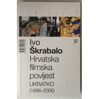Ivo Škrabalo: Hrvatska filmska povijest ukratko (1896. - 2006.)
