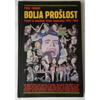 Petar Luković: Bolja prošlost, Prizori iz muzičkog života Jugoslavije 1940. - 1989.