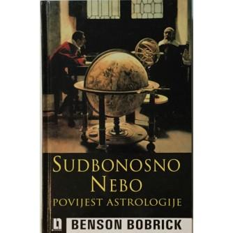 BENSON BOBRICK : SUDBONOSNO NEBO : POVIJEST ASTROLOGIJE