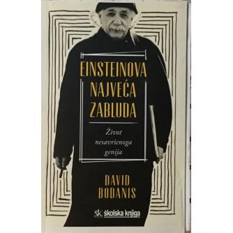 DAVID BODANIS : EINSTEINOVA NAJVEĆA ZABLUDA : ŽIVOT NESAVRŠENOGA GENIJA