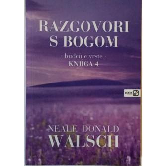 NEALE DONALD WALSCH : RAZGOVORI S BOGOM (buđenje vrste - KNJIGA 4)