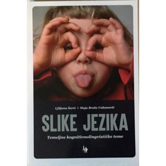 LJILJANA ŠARIĆ I MAJA BRALO-VUKANOVIĆ : SLIKE JEZIKA (Temeljne kognitivnolingvističke teme)