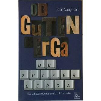 JOHN NAUGHTON : OD GUTENBERGA DO ZUCKERBERGA (Što zaista morate znati o internetu)