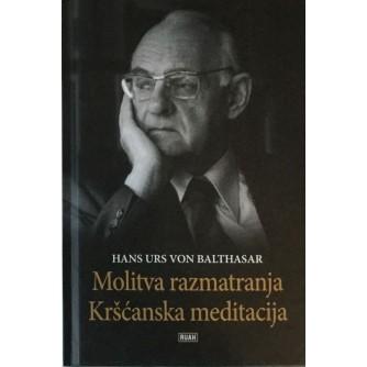 HANS URS VON BALTHASAR : MOLITVA RAZMATRANJA - KRŠĆANSKA MEDITACIJA