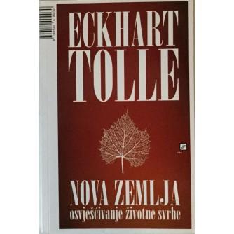 ECKHART TOLLE : NOVA ZEMLJA (OSVJEŠĆIVANJE ŽIVOTNE SVRHE)