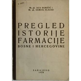 mr.ph.ACA ĐURIČIĆ I mr.ph.SAMUEL ELAZAR : PREGLED ISTORIJE FARMACIJE BOSNE I HERCEGOVINE