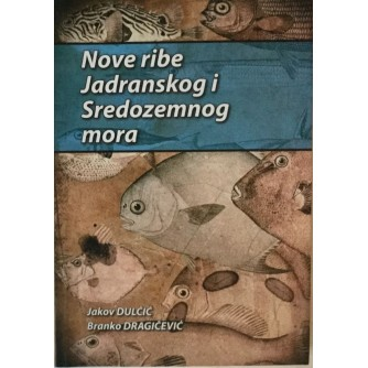 J.DULČIĆ, B.DRAGIČEVIĆ : NOVE RIBE JADRANSKOG I SREDOZEMNOG MORA