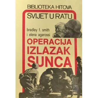 BRADLEY F. SMITH I ELENA AGAROSSI : OPERACIJA IZLAZAK SUNCA
