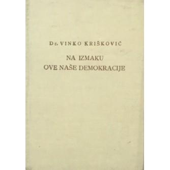 dr. VINKO KRIŠKOVIĆ : NA IZMAKU OVE NAŠE DEMOKRACIJE