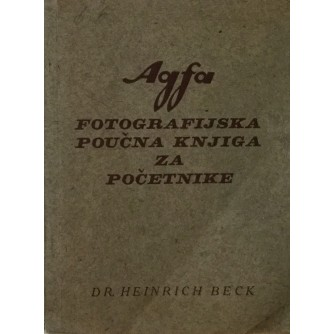DR.HEINRICH BECK : AGFA FOTOGRAFIJSKA POUČNA KNJIGA ZA POČETNIKE