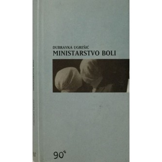 DUBRAVKA UGREŠIĆ : MINISTARSTVO BOLI