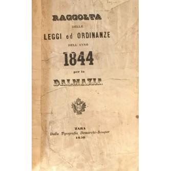 RAGOLTA DELLE LEGGI ED ORDINANZE DELL' ANNO 1844 PER LA DALMAZIA