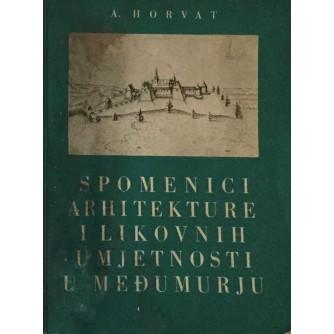 A.HORVAT : SPOMENICI ARHITEKTURE I LIKOVNIH UMJETNOSTI U MEĐIMURJU